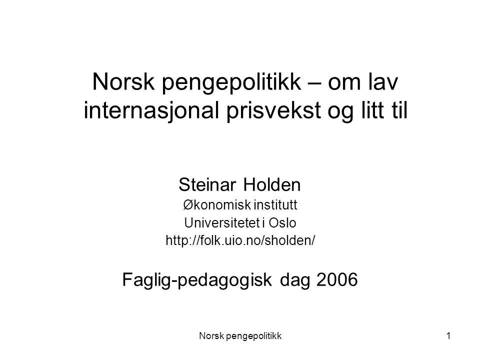 Norsk pengepolitikk1 Norsk pengepolitikk – om lav internasjonal prisvekst og litt til Steinar Holden Økonomisk institutt Universitetet i Oslo http://f
