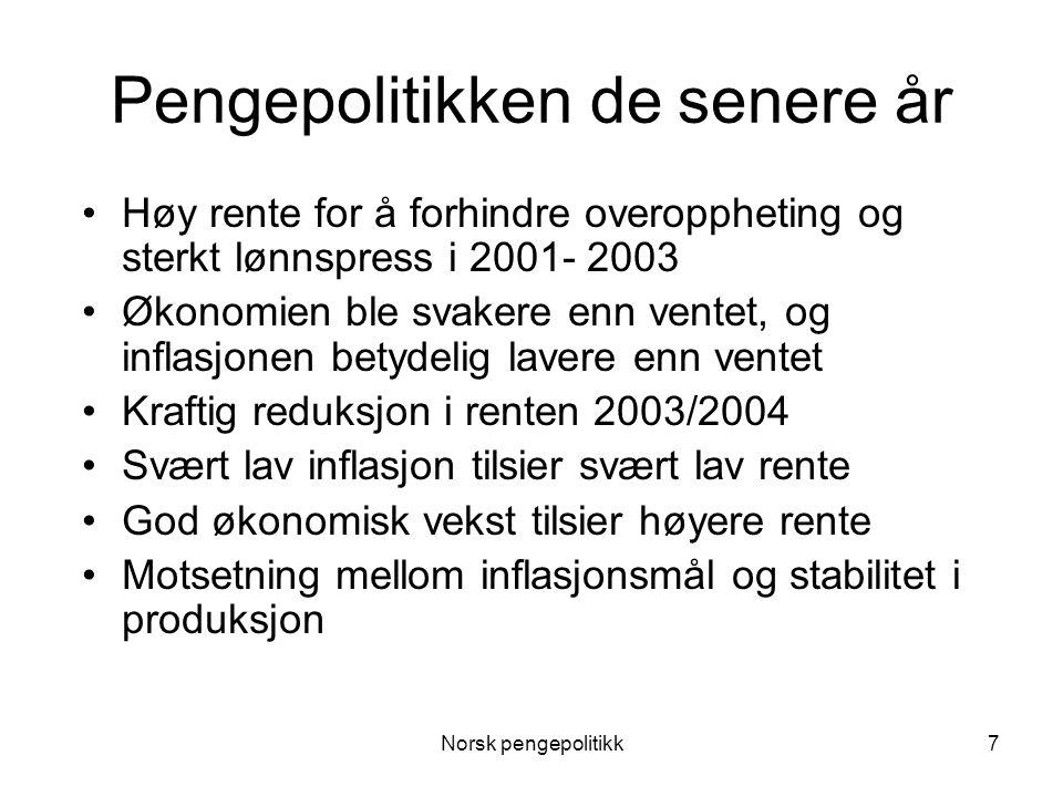 Norsk pengepolitikk7 Pengepolitikken de senere år •Høy rente for å forhindre overoppheting og sterkt lønnspress i 2001- 2003 •Økonomien ble svakere en