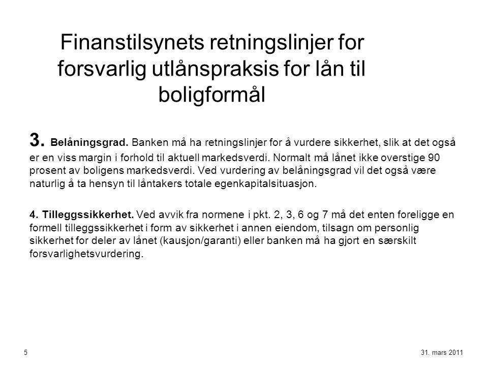 Finanstilsynets retningslinjer for forsvarlig utlånspraksis for lån til boligformål 3. Belåningsgrad. Banken må ha retningslinjer for å vurdere sikker