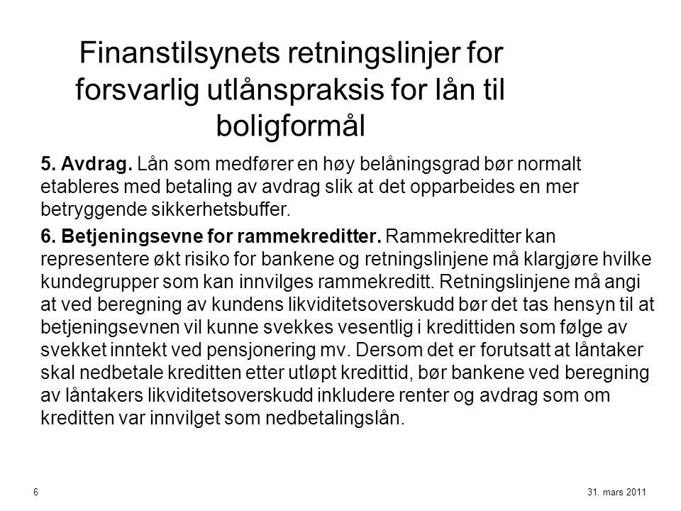 Finanstilsynets retningslinjer for forsvarlig utlånspraksis for lån til boligformål 5. Avdrag. Lån som medfører en høy belåningsgrad bør normalt etabl