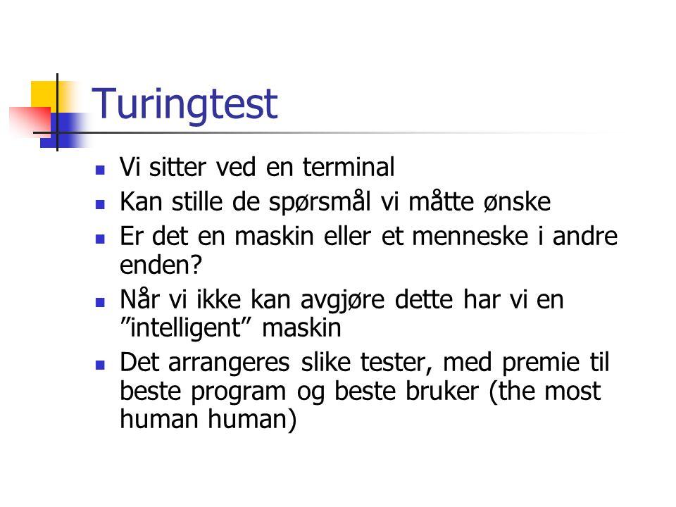 Turingtest  Vi sitter ved en terminal  Kan stille de spørsmål vi måtte ønske  Er det en maskin eller et menneske i andre enden?  Når vi ikke kan a