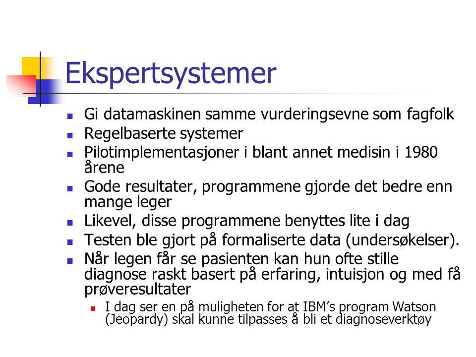 Ekspertsystemer  Gi datamaskinen samme vurderingsevne som fagfolk  Regelbaserte systemer  Pilotimplementasjoner i blant annet medisin i 1980 årene