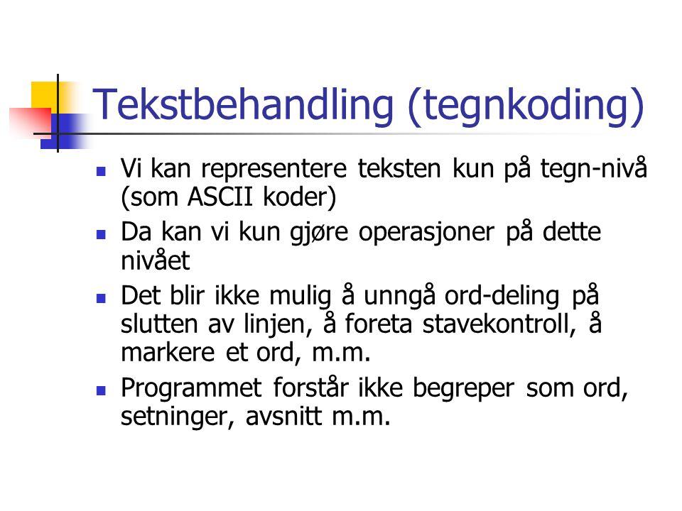 Tekstbehandling (tegnkoding)  Vi kan representere teksten kun på tegn-nivå (som ASCII koder)  Da kan vi kun gjøre operasjoner på dette nivået  Det