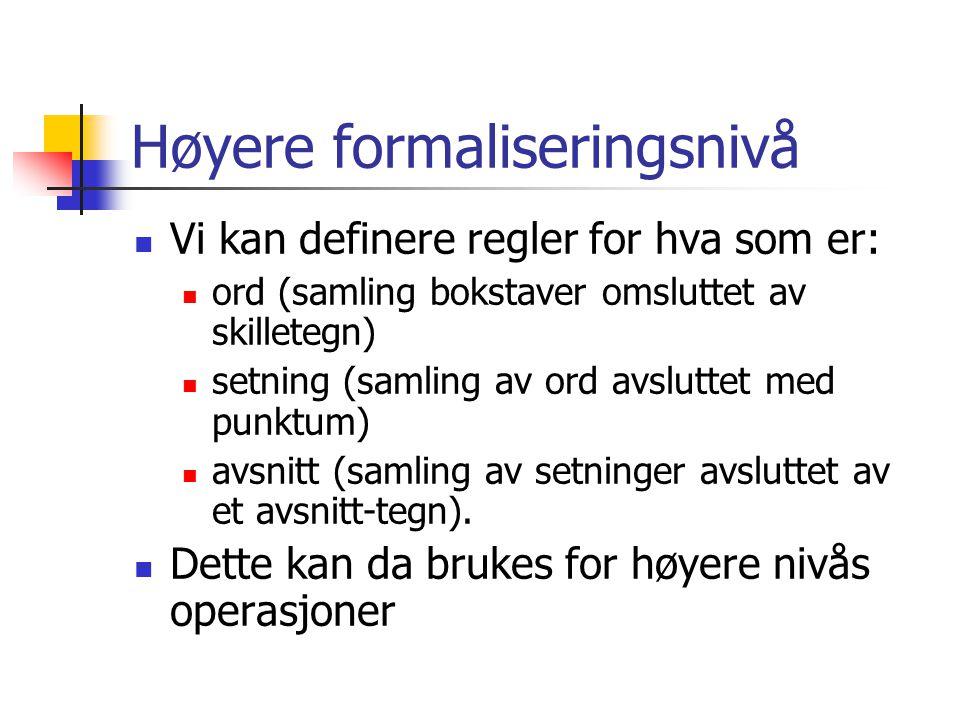 Høyere formaliseringsnivå  Vi kan definere regler for hva som er:  ord (samling bokstaver omsluttet av skilletegn)  setning (samling av ord avslutt