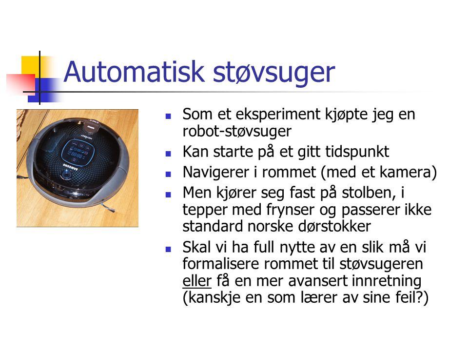 Automatisk støvsuger  Som et eksperiment kjøpte jeg en robot-støvsuger  Kan starte på et gitt tidspunkt  Navigerer i rommet (med et kamera)  Men k