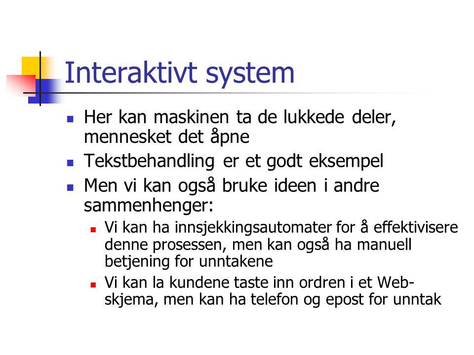Interaktivt system  Her kan maskinen ta de lukkede deler, mennesket det åpne  Tekstbehandling er et godt eksempel  Men vi kan også bruke ideen i an