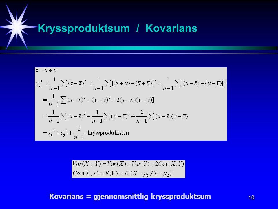 10 Kryssproduktsum / Kovarians Kovarians = gjennomsnittlig kryssproduktsum