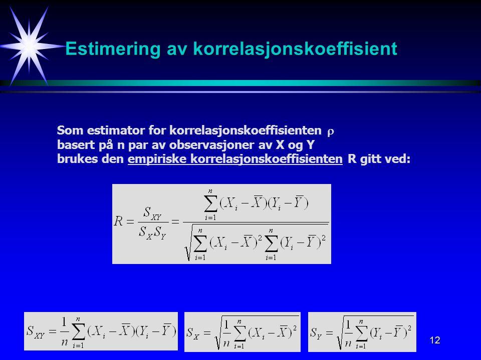 12 Estimering av korrelasjonskoeffisient Som estimator for korrelasjonskoeffisienten  basert på n par av observasjoner av X og Y brukes den empiriske