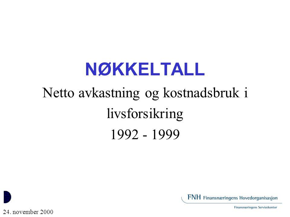 NØKKELTALL Netto avkastning og kostnadsbruk i livsforsikring 1992 - 1999 24. november 2000