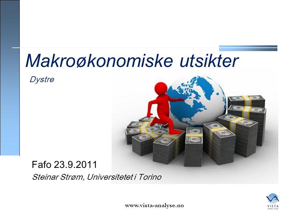 www.vista-analyse.no Makroøkonomiske utsikter Fafo 23.9.2011 Steinar Strøm, Universitetet i Torino Dystre
