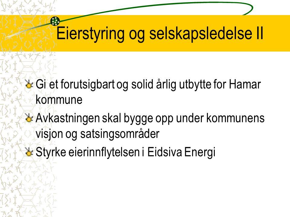 Eierstyring og selskapsledelse II Gi et forutsigbart og solid årlig utbytte for Hamar kommune Avkastningen skal bygge opp under kommunens visjon og sa