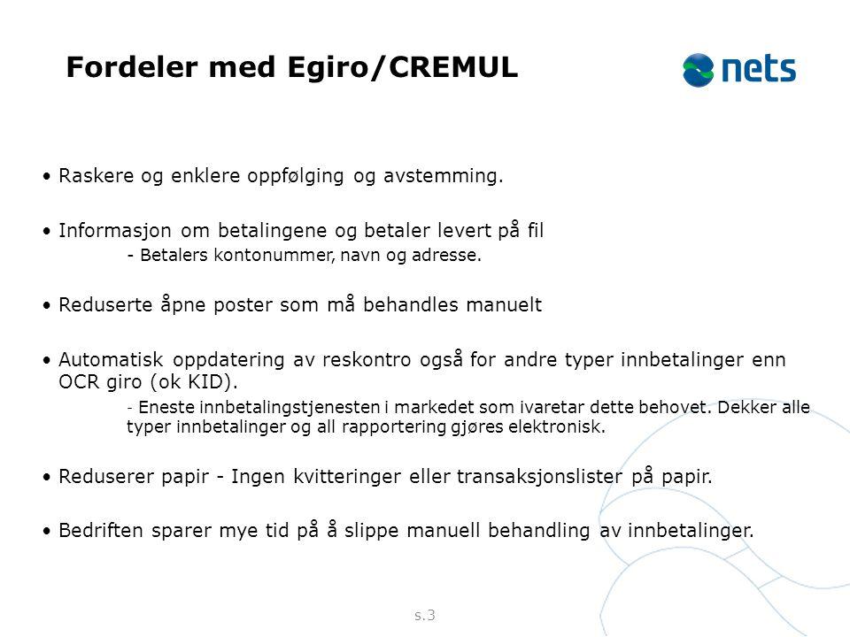 s.3 Fordeler med Egiro/CREMUL •Raskere og enklere oppfølging og avstemming. •Informasjon om betalingene og betaler levert på fil - Betalers kontonumme