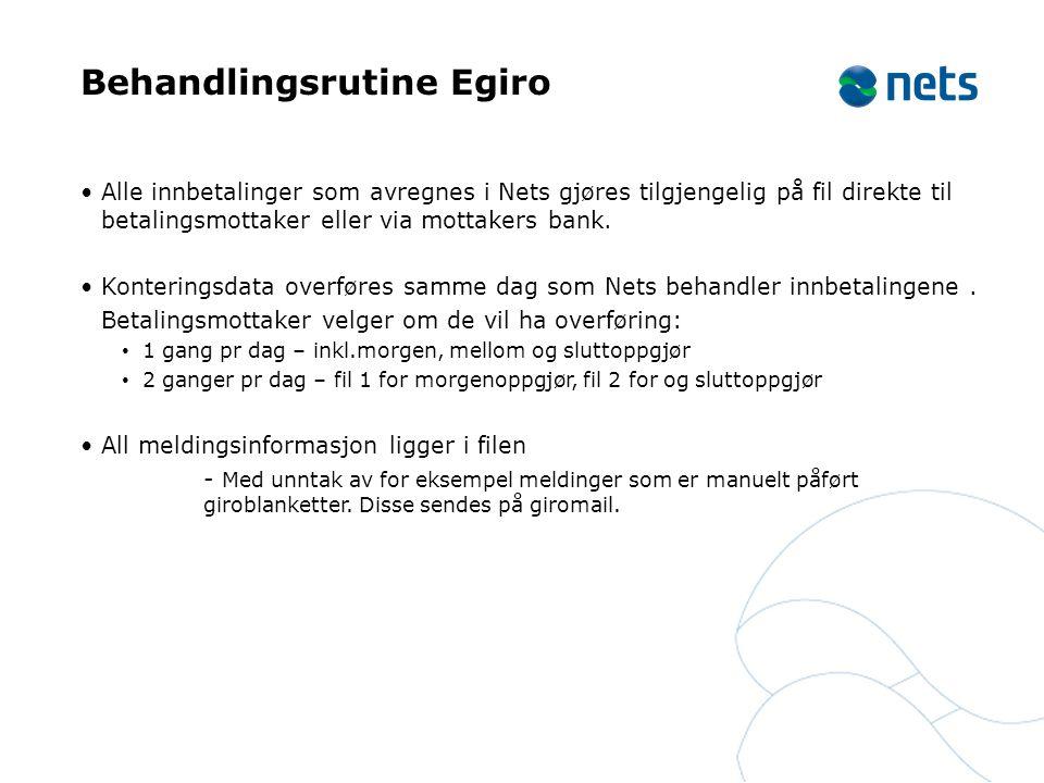 Behandlingsrutine Egiro •Alle innbetalinger som avregnes i Nets gjøres tilgjengelig på fil direkte til betalingsmottaker eller via mottakers bank. •Ko