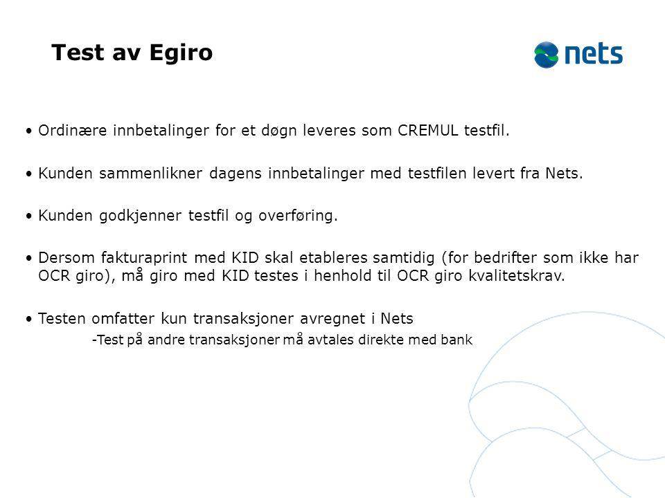 Test av Egiro •Ordinære innbetalinger for et døgn leveres som CREMUL testfil. •Kunden sammenlikner dagens innbetalinger med testfilen levert fra Nets.