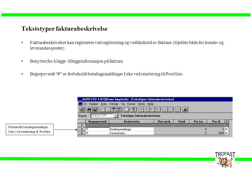 Tekststyper fakturabeskrivelse •Fakturabeskrivelser kan registreres ved registrering og vedlikehold av faktura. (Gjelder både for kunde- og leverandør
