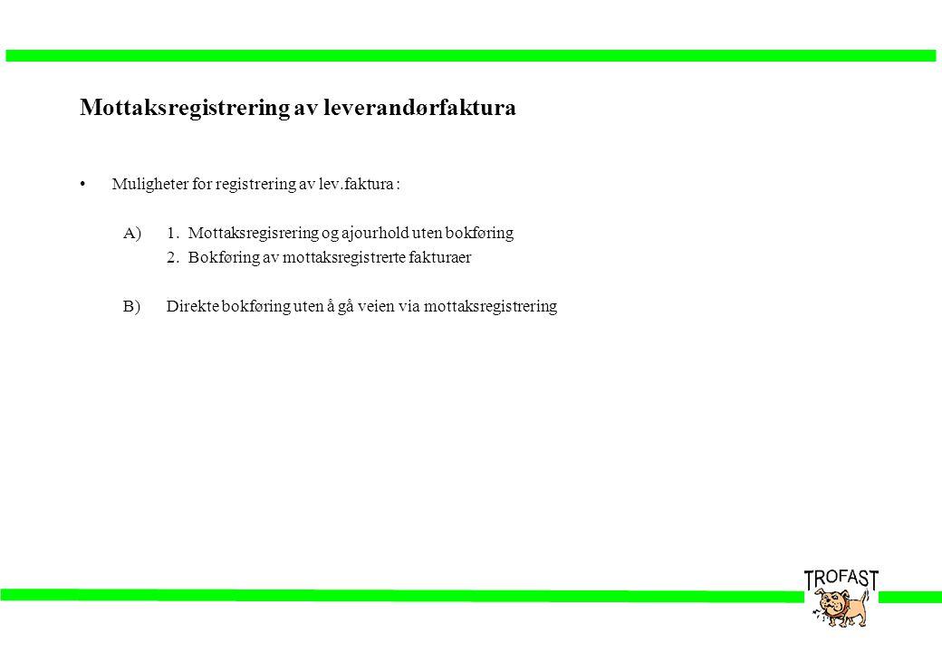 Mottaksregistrering av leverandørfaktura •Muligheter for registrering av lev.faktura : A)1. Mottaksregisrering og ajourhold uten bokføring 2. Bokførin