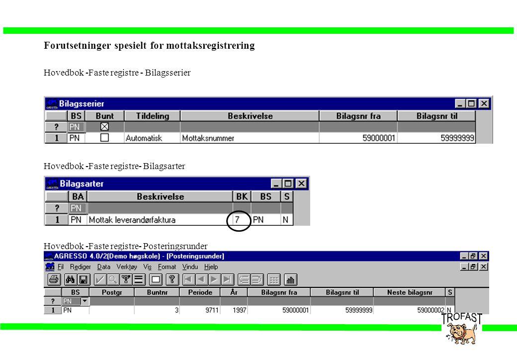 Forutsetninger spesielt for mottaksregistrering Hovedbok -Faste registre - Bilagsserier Hovedbok -Faste registre- Bilagsarter Hovedbok -Faste registre