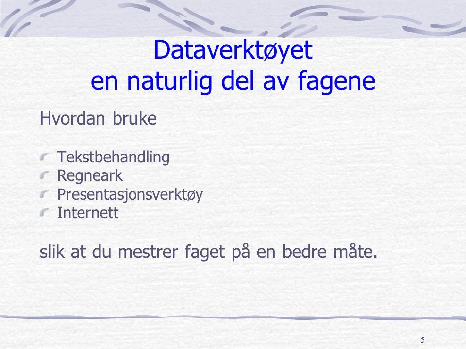 5 Dataverktøyet en naturlig del av fagene Hvordan bruke Tekstbehandling Regneark Presentasjonsverktøy Internett slik at du mestrer faget på en bedre måte.