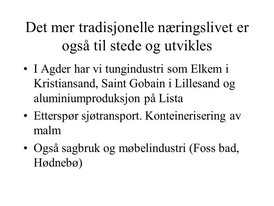 Det mer tradisjonelle næringslivet er også til stede og utvikles •I Agder har vi tungindustri som Elkem i Kristiansand, Saint Gobain i Lillesand og aluminiumproduksjon på Lista •Etterspør sjøtransport.