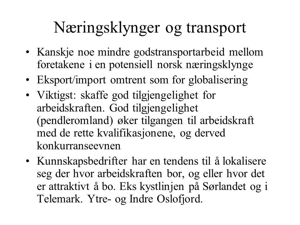Næringsklynger og transport •Kanskje noe mindre godstransportarbeid mellom foretakene i en potensiell norsk næringsklynge •Eksport/import omtrent som for globalisering •Viktigst: skaffe god tilgjengelighet for arbeidskraften.