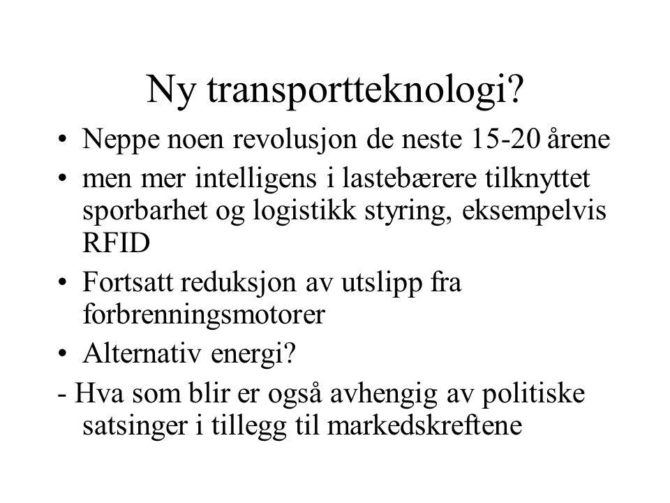 Ny transportteknologi? •Neppe noen revolusjon de neste 15-20 årene •men mer intelligens i lastebærere tilknyttet sporbarhet og logistikk styring, ekse