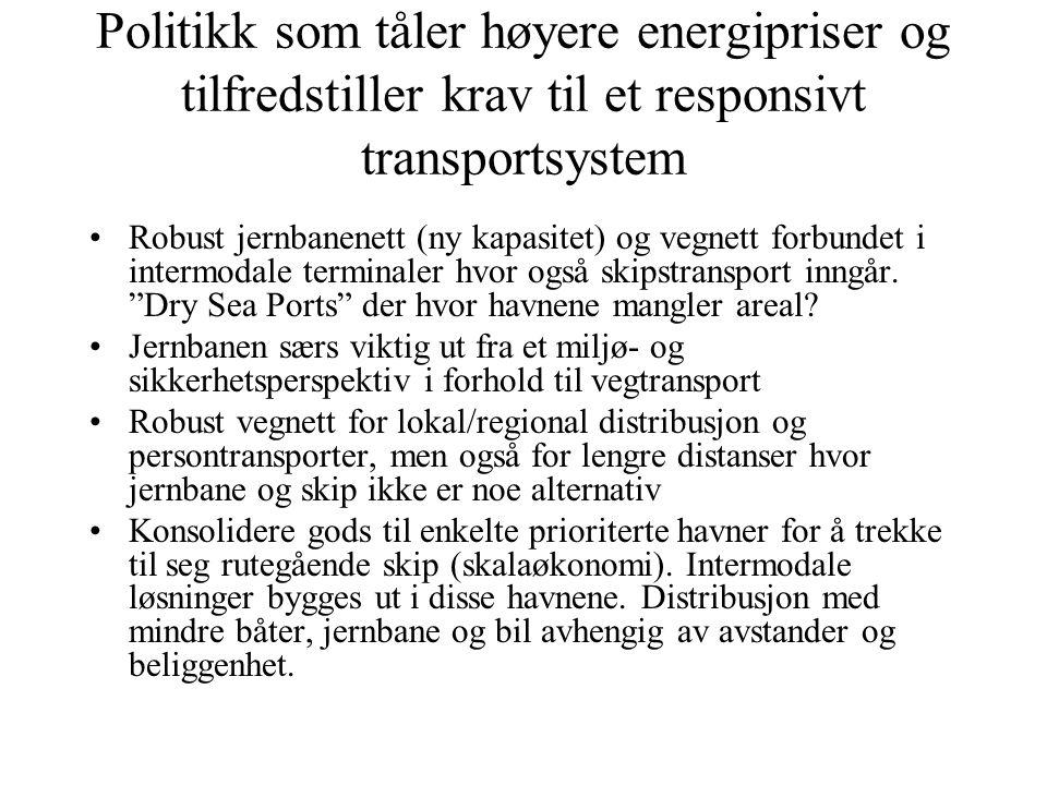 Politikk som tåler høyere energipriser og tilfredstiller krav til et responsivt transportsystem •Robust jernbanenett (ny kapasitet) og vegnett forbund