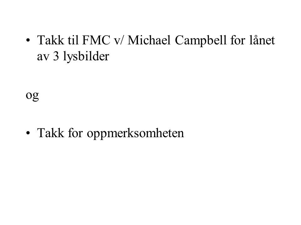 •Takk til FMC v/ Michael Campbell for lånet av 3 lysbilder og •Takk for oppmerksomheten