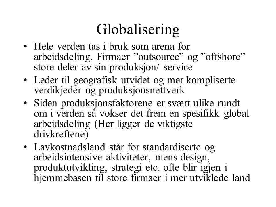 """Globalisering •Hele verden tas i bruk som arena for arbeidsdeling. Firmaer """"outsource"""" og """"offshore"""" store deler av sin produksjon/ service •Leder til"""