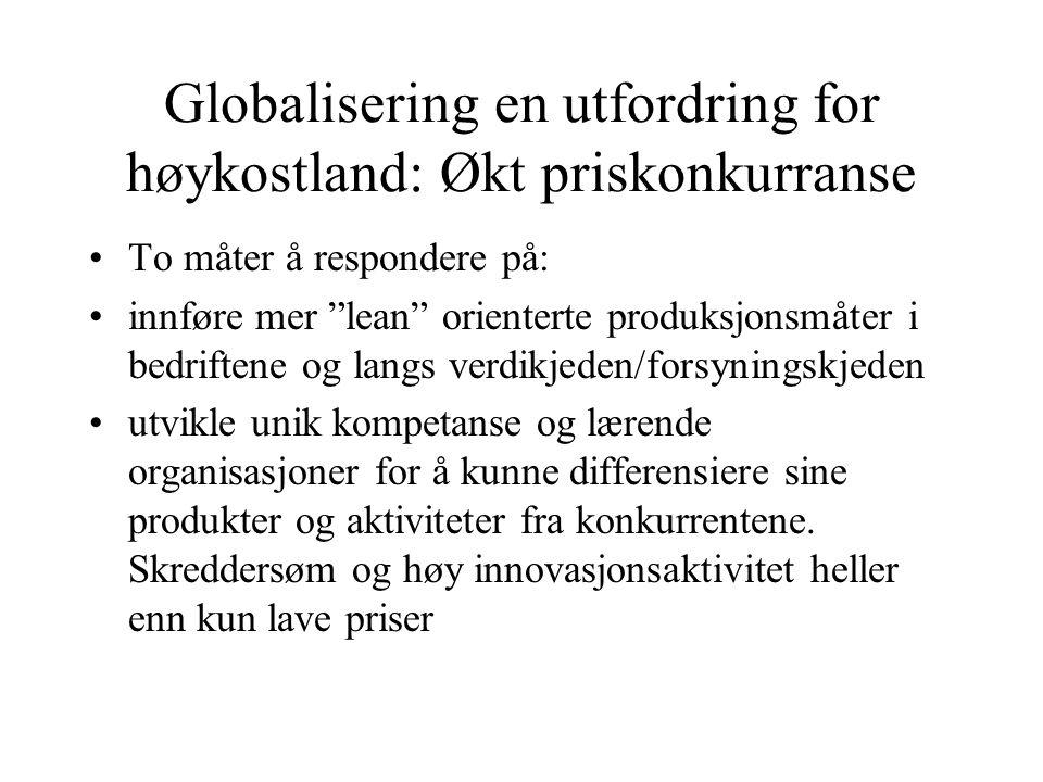 """Globalisering en utfordring for høykostland: Økt priskonkurranse •To måter å respondere på: •innføre mer """"lean"""" orienterte produksjonsmåter i bedrifte"""