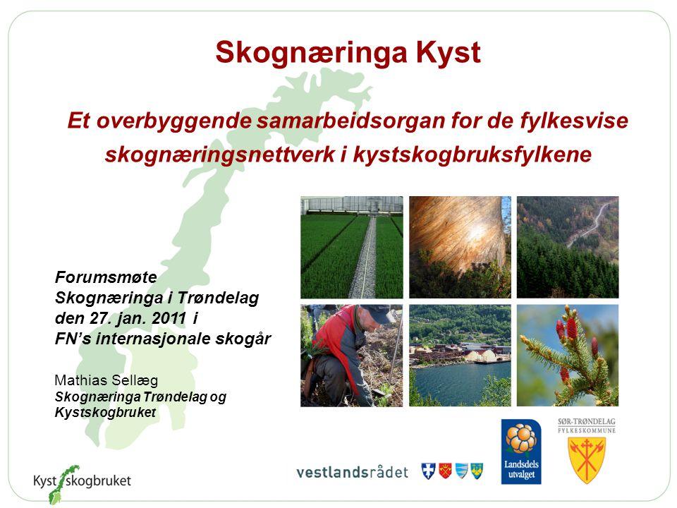 Skognæringa Kyst Et overbyggende samarbeidsorgan for de fylkesvise skognæringsnettverk i kystskogbruksfylkene Forumsmøte Skognæringa i Trøndelag den 27.