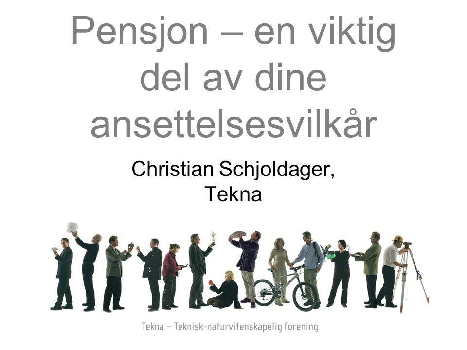 Pensjon – en viktig del av dine ansettelsesvilkår Christian Schjoldager, Tekna