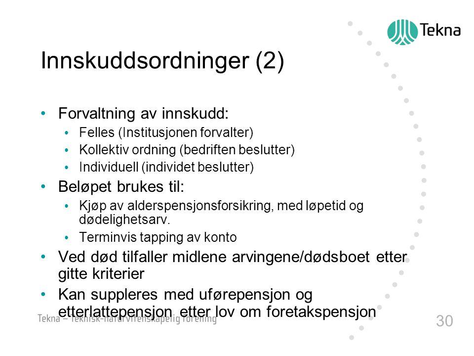 30 Innskuddsordninger (2) •Forvaltning av innskudd: • Felles (Institusjonen forvalter) • Kollektiv ordning (bedriften beslutter) • Individuell (indivi