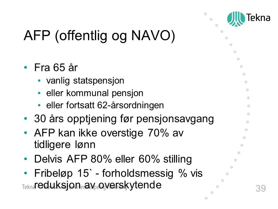 39 AFP (offentlig og NAVO) •Fra 65 år • vanlig statspensjon • eller kommunal pensjon • eller fortsatt 62-årsordningen •30 års opptjening før pensjonsa