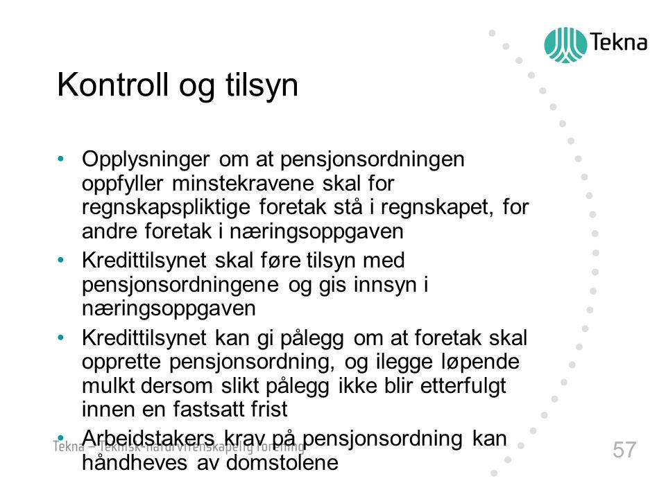 57 Kontroll og tilsyn •Opplysninger om at pensjonsordningen oppfyller minstekravene skal for regnskapspliktige foretak stå i regnskapet, for andre for