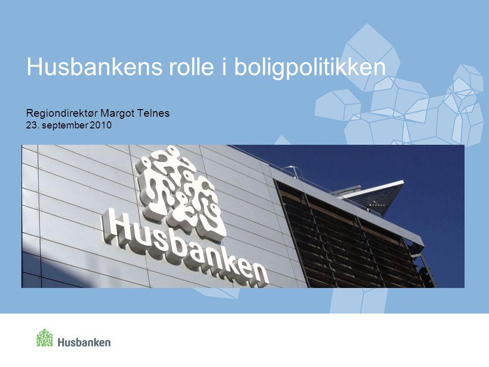 Regiondirektør Margot Telnes 23. september 2010 Husbankens rolle i boligpolitikken