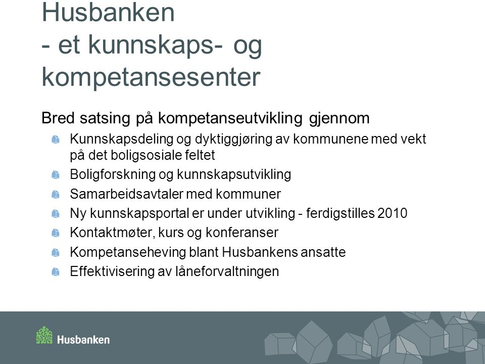 Husbanken - et kunnskaps- og kompetansesenter Bred satsing på kompetanseutvikling gjennom Kunnskapsdeling og dyktiggjøring av kommunene med vekt på de