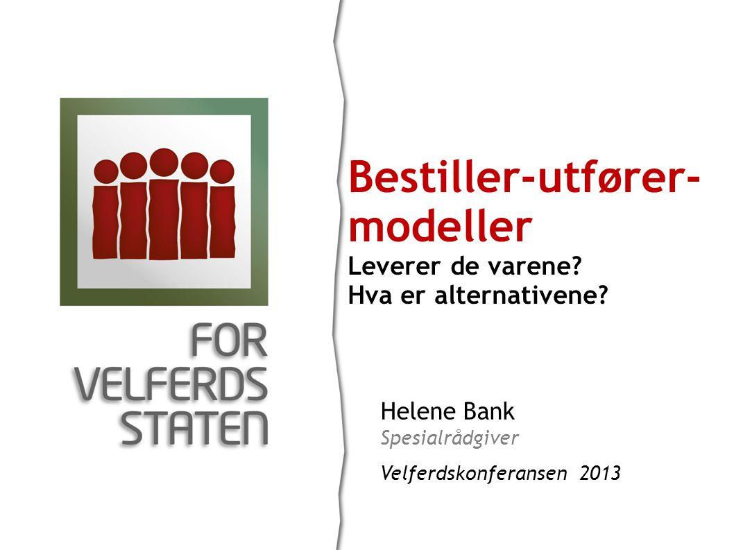 Helene Bank Spesialrådgiver Velferdskonferansen 2013 Bestiller-utfører- modeller Leverer de varene.
