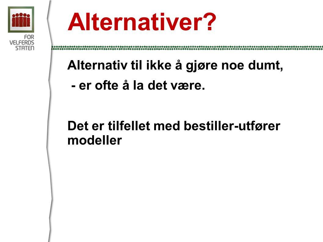 Alternativer.Alternativ til ikke å gjøre noe dumt, - er ofte å la det være.