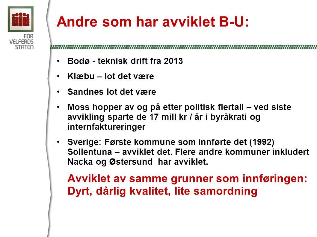 Andre som har avviklet B-U: •Bodø - teknisk drift fra 2013 •Klæbu – lot det være •Sandnes lot det være •Moss hopper av og på etter politisk flertall – ved siste avvikling sparte de 17 mill kr / år i byråkrati og internfaktureringer •Sverige: Første kommune som innførte det (1992) Sollentuna – avviklet det.