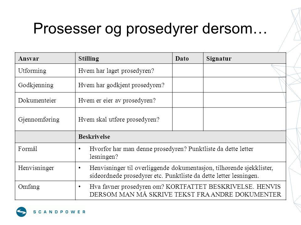 Prosesser og prosedyrer dersom… AnsvarStillingDatoSignatur UtformingHvem har laget prosedyren? GodkjenningHvem har godkjent prosedyren? DokumenteierHv