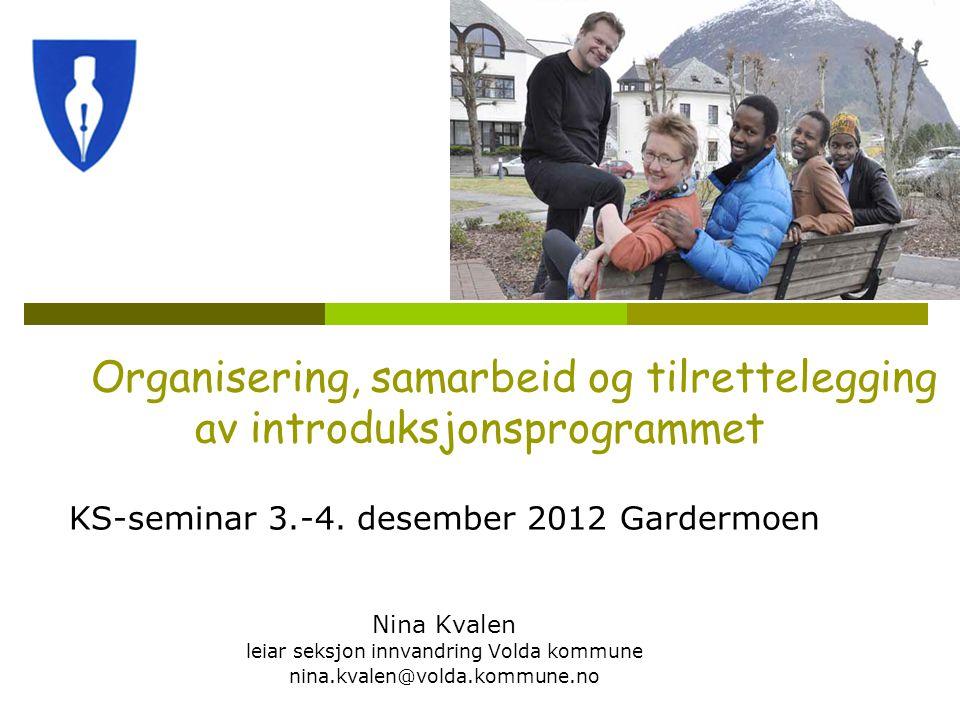 Organisering, samarbeid og tilrettelegging av introduksjonsprogrammet KS-seminar 3.-4. desember 2012 Gardermoen Nina Kvalen leiar seksjon innvandring