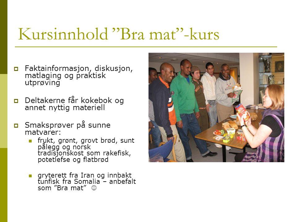 """Kursinnhold """"Bra mat""""-kurs  Faktainformasjon, diskusjon, matlaging og praktisk utprøving  Deltakerne får kokebok og annet nyttig materiell  Smakspr"""