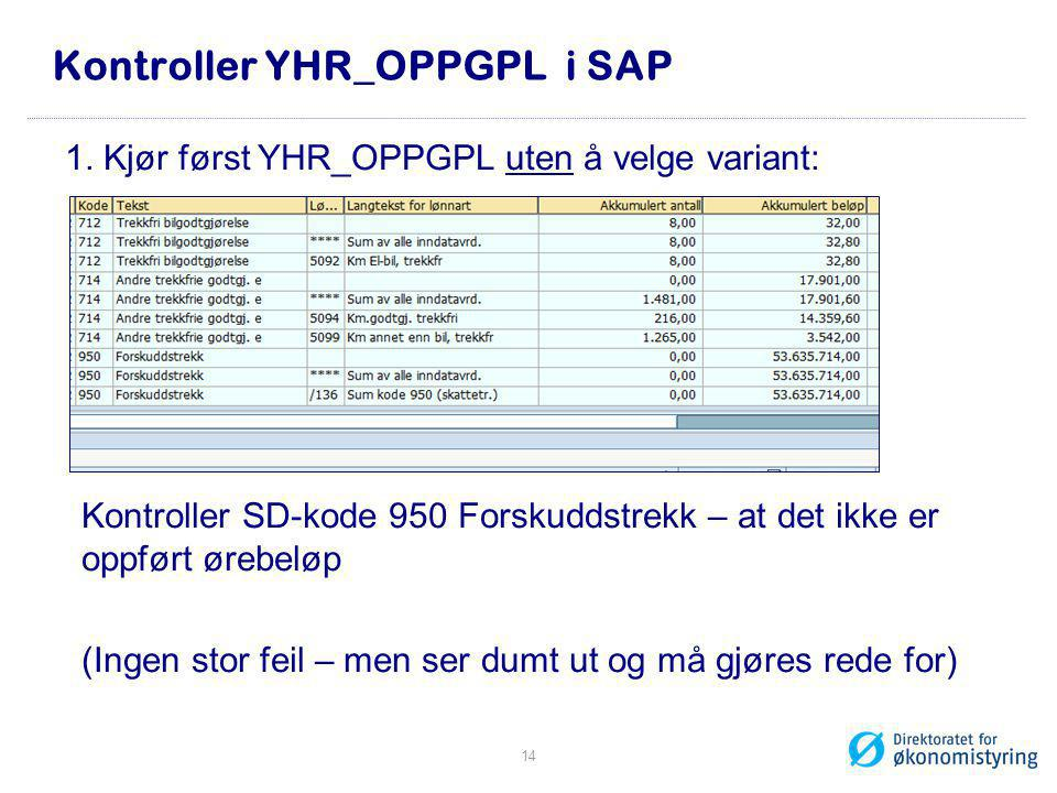 Kontroller YHR_OPPGPL i SAP 1. Kjør først YHR_OPPGPL uten å velge variant: Kontroller SD-kode 950 Forskuddstrekk – at det ikke er oppført ørebeløp (In