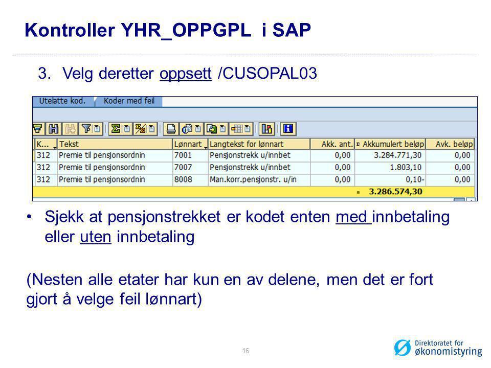 Kontroller YHR_OPPGPL i SAP •Sjekk at pensjonstrekket er kodet enten med innbetaling eller uten innbetaling (Nesten alle etater har kun en av delene,