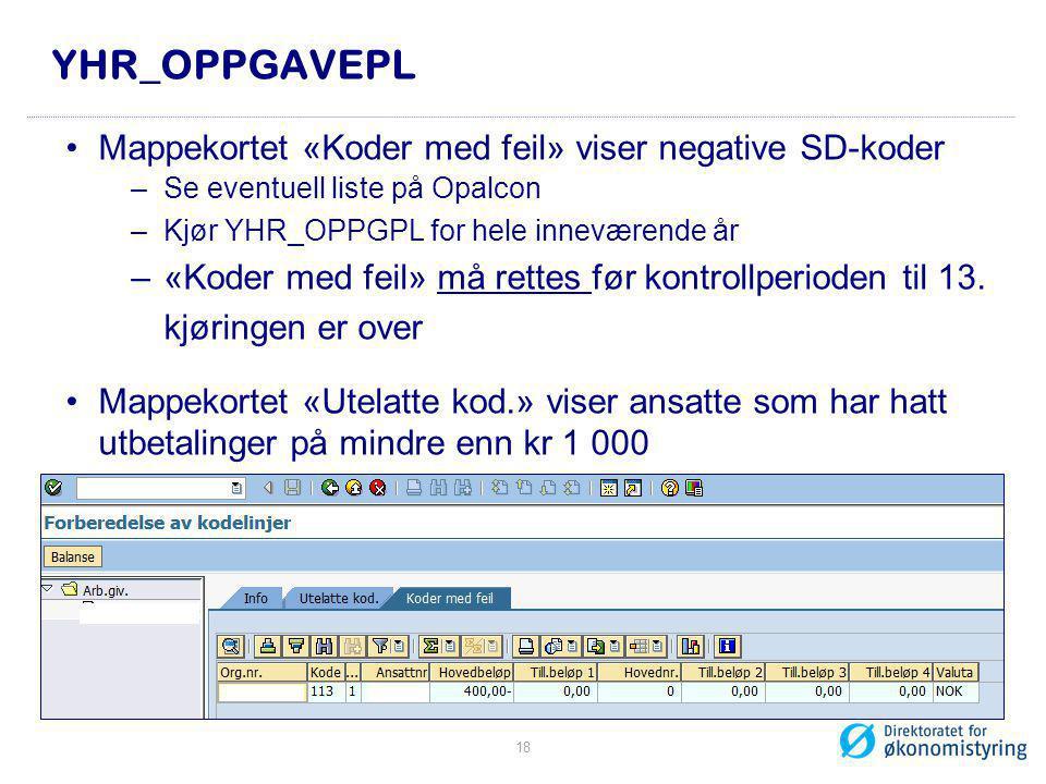 YHR_OPPGAVEPL •Mappekortet «Koder med feil» viser negative SD-koder –Se eventuell liste på Opalcon –Kjør YHR_OPPGPL for hele inneværende år –«Koder me