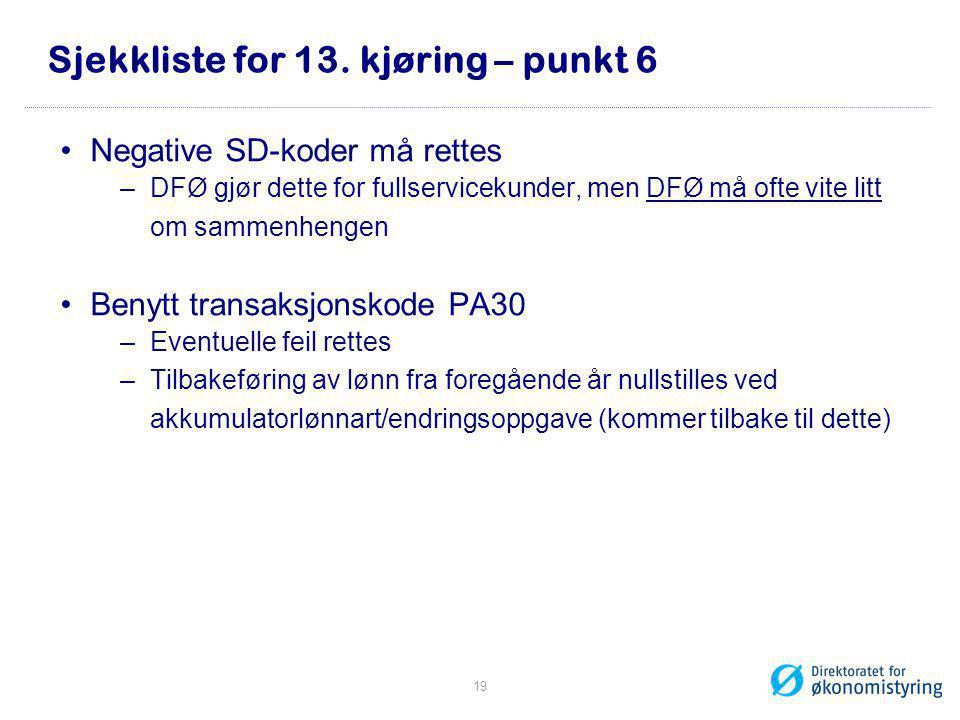 Sjekkliste for 13. kjøring – punkt 6 •Negative SD-koder må rettes –DFØ gjør dette for fullservicekunder, men DFØ må ofte vite litt om sammenhengen •Be