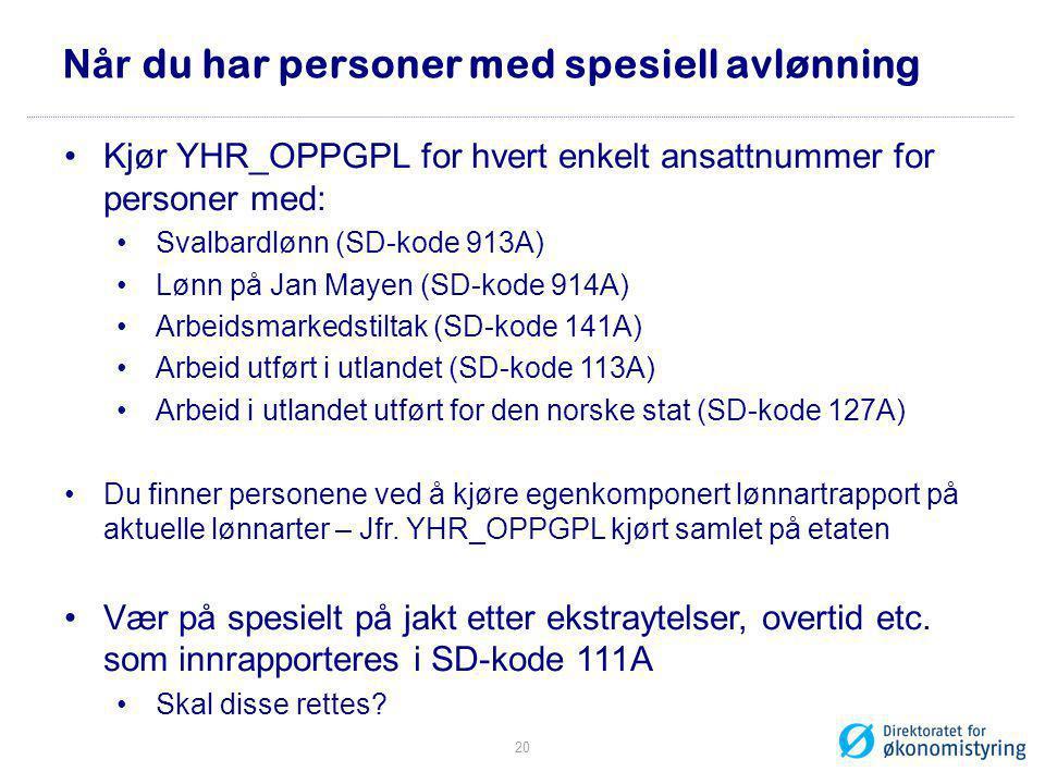 Når du har personer med spesiell avlønning •Kjør YHR_OPPGPL for hvert enkelt ansattnummer for personer med: •Svalbardlønn (SD-kode 913A) •Lønn på Jan