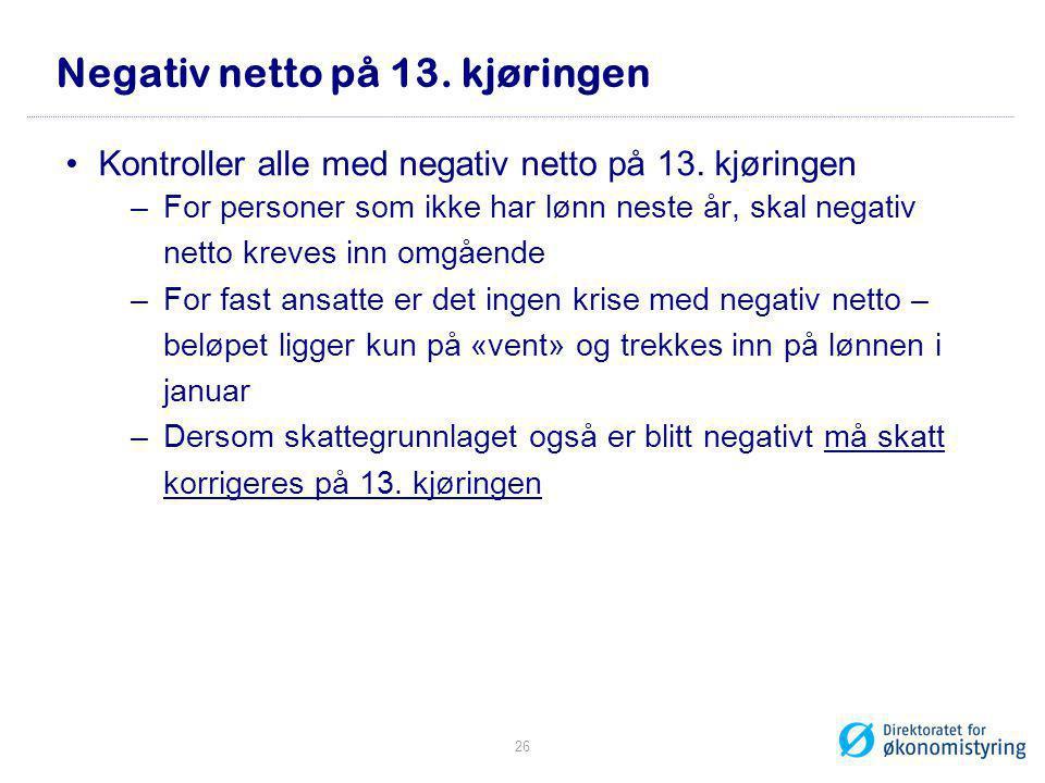 Negativ netto på 13. kjøringen •Kontroller alle med negativ netto på 13. kjøringen –For personer som ikke har lønn neste år, skal negativ netto kreves