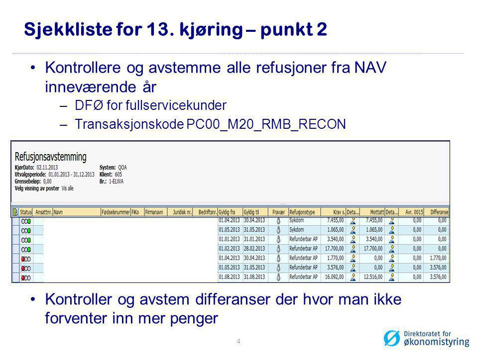Sjekkliste for 13. kjøring – punkt 2 •Kontrollere og avstemme alle refusjoner fra NAV inneværende år –DFØ for fullservicekunder –Transaksjonskode PC00