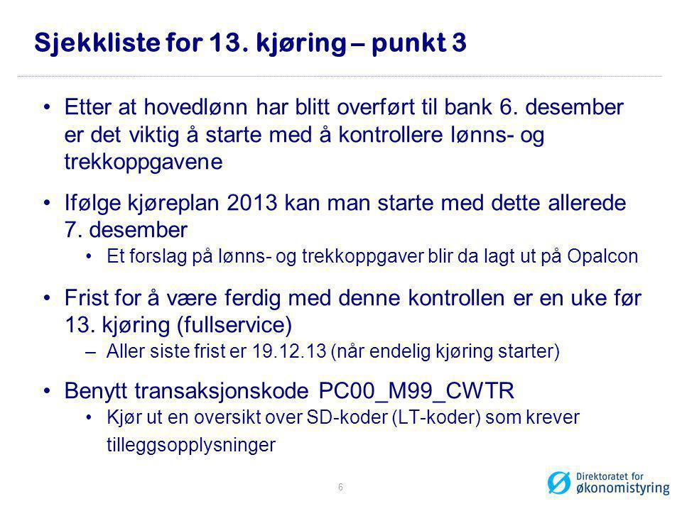 Sjekkliste for 13. kjøring – punkt 3 •Etter at hovedlønn har blitt overført til bank 6. desember er det viktig å starte med å kontrollere lønns- og tr